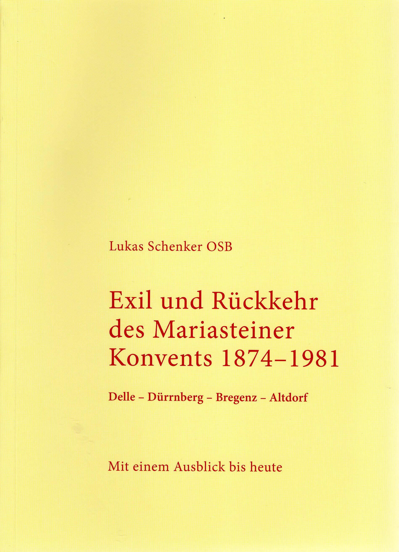 Exil und Rückkehr des Mariasteiner Konventes 1874-1981